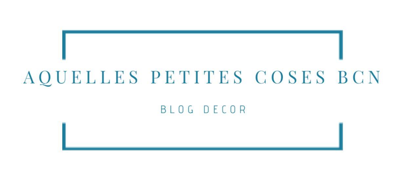 Aquelles Petites Coses Bcn – Blog de Inspiración y Decoración para tu Hogar –